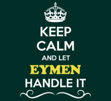 Keep Calm and Let EYMEN Handle it by robinson30