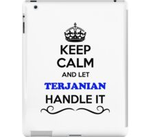 Keep Calm and Let TERJANIAN Handle it iPad Case/Skin