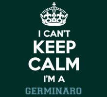 I can't keep calm I'm a GERMINARO by icanting