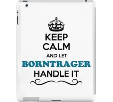 Keep Calm and Let BORNTRAGER Handle it iPad Case/Skin
