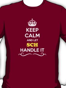 Keep Calm and Let SCH Handle it T-Shirt
