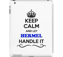 Keep Calm and Let HERMEL Handle it iPad Case/Skin