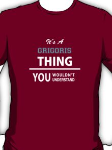 Its a GRIGORIS thing, you wouldn't understand T-Shirt
