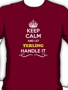 Keep Calm and Let TERLING Handle it T-Shirt