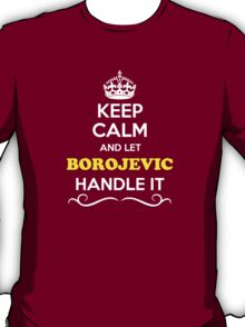 Keep Calm and Let BOROJEVIC Handle it T-Shirt