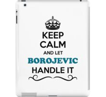 Keep Calm and Let BOROJEVIC Handle it iPad Case/Skin