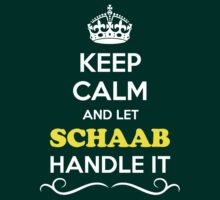 Keep Calm and Let SCHAAB Handle it by gregwelch