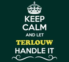 Keep Calm and Let TERLOUW Handle it by Neilbry