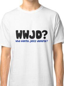 WWJD who wants jelly doughnuts  Classic T-Shirt