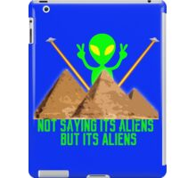 Not Saying its aliens.... iPad Case/Skin