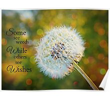 Dandelion - Inspirational, Some See Weeds While Others See Wishes Poster