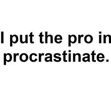 Procrastinate Black by mindsmoke