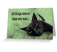 All things come to those who wait Greeting Card