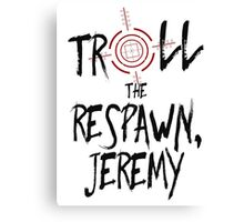 Inspired by Unbreakable Kimmy Schmidt - Troll the Respawn Jeremy - Indiana Mole Women Catchphrase Canvas Print