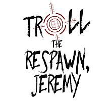 Inspired by Unbreakable Kimmy Schmidt - Troll the Respawn Jeremy - Indiana Mole Women Catchphrase Photographic Print