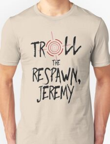 Inspired by Unbreakable Kimmy Schmidt - Troll the Respawn Jeremy - Indiana Mole Women Catchphrase T-Shirt