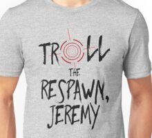 Inspired by Unbreakable Kimmy Schmidt - Troll the Respawn Jeremy - Indiana Mole Women Catchphrase Unisex T-Shirt