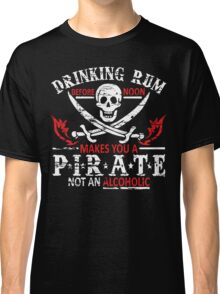 Drinking Rum Before Noon Classic T-Shirt