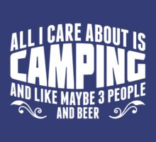 All I Care About Is Camping And Like Maybe 3 People And Beer by classydesigns