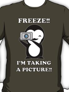 freeze! I'm taking a Picture! T-Shirt