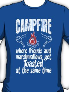 Campfire Where Friends And Marshmallows Get Toasted at the same time T-Shirt