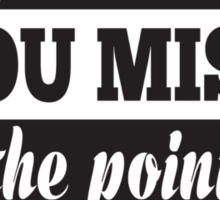 When You Begin to Think You Miss the Point Sticker