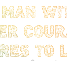 A Man With Courage Sticker