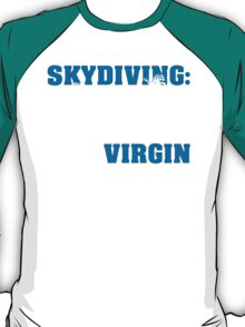 Skydiving: Its Like Explaining Sex To A Virgin  T-Shirt