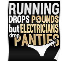 Running Drops Pounds But Electricians Drop Panties - Custom Tshirt Poster