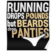 Running Drops Pounds But Beards Drop Panties - Custom Tshirt Poster