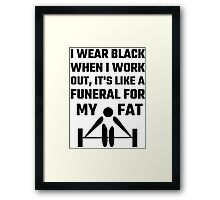 I Wear Black When I Work Out It's Like A Funeral For My Fat Framed Print