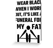 I Wear Black When I Work Out It's Like A Funeral For My Fat Greeting Card