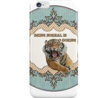 Being normal is boring iPhone Case/Skin