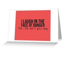 I laugh in the face of danger - Xander Quote Greeting Card