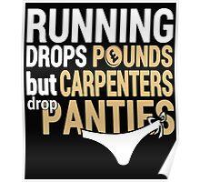 Running Drops Pounds But Carpenters Drop Panties - Custom Tshirts Poster