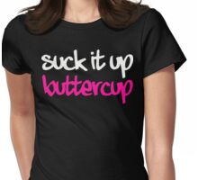 Suck It Up Buttercup 2 Womens Fitted T-Shirt