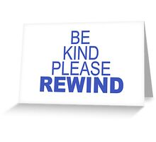 Be Kind Please Rewind Greeting Card