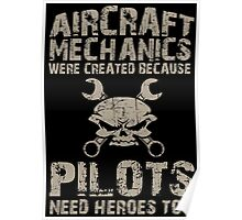 Aircraft Mechanics Were Created Because Pilots Need Heroes Too - TShirts & Hoodies Poster