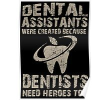 Dental Assistants Were Created Because Dentists Need Heroes Too - TShirts & Hoodies Poster