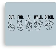 Out. For. A. Walk. Bitch. Spike Quote. Canvas Print