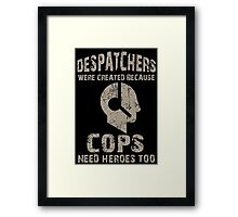 Despatchers Were Created Because Cops Need Heroes Too - TShirts & Hoodies Framed Print