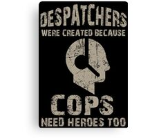 Despatchers Were Created Because Cops Need Heroes Too - TShirts & Hoodies Canvas Print