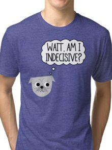 Wait, Am I Indecisive? Tri-blend T-Shirt