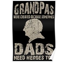 Grandpas Were Created Because Sometimes Dads Need Heroes Too - TShirts & Hoodies Poster