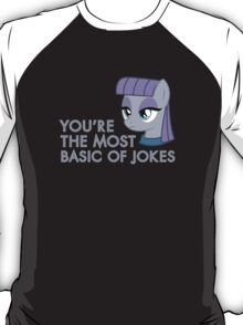 You're The Most Basic of Jokes - Maud Pie T-Shirt