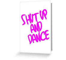 Shut Up And Dance - Pink Greeting Card