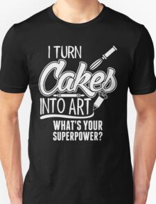 I Turn Cakes Into Art What's Your Superpower? T-Shirt