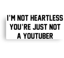 NOT HEARTLESS - YOUTBER Canvas Print