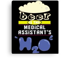 """Beer is the Medical Assistant's H20"" Collection #43150 Canvas Print"