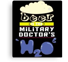 """Beer is the Military Doctor's H20"" Collection #43152 Canvas Print"